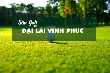 Bảng Giá, Voucher Sân Golf Đại Lải Star Golf & Country Club Vĩnh Phúc