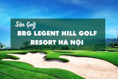 Bảng Giá, Voucher Sân Golf BRG Legend Hill Golf Resort Hà Nội