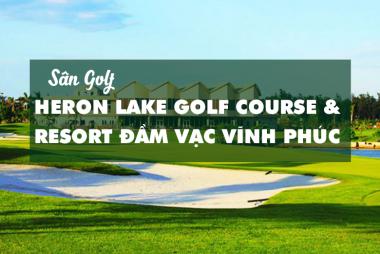 Bảng Giá, Voucher Sân Golf Heron Lake Golf Course & Resort Đầm Vạc, Vĩnh Phúc