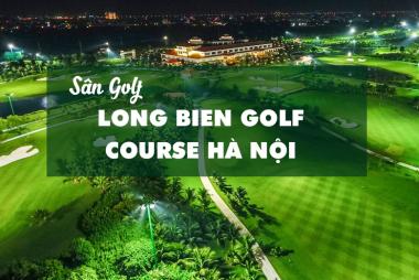 Bảng Giá, Voucher Sân Golf Long Bien Golf Course Hà Nội