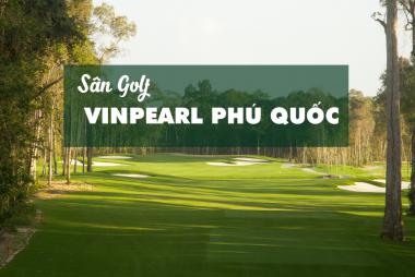 Bảng Giá, Voucher Sân Golf Vinpearl Phú Quốc
