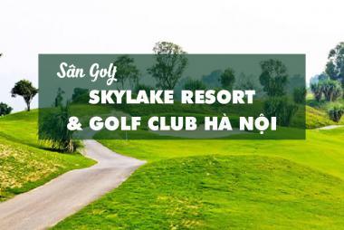 Bảng Giá, Voucher Sân Golf SkyLake Resort & Golf Club Hà Nội