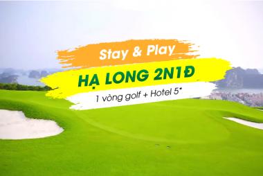 Stay & Play Hạ Long 2N1Đ: 1 vòng Golf + 1 Đêm FLC Hạ Long Bay Luxury Resort 5*